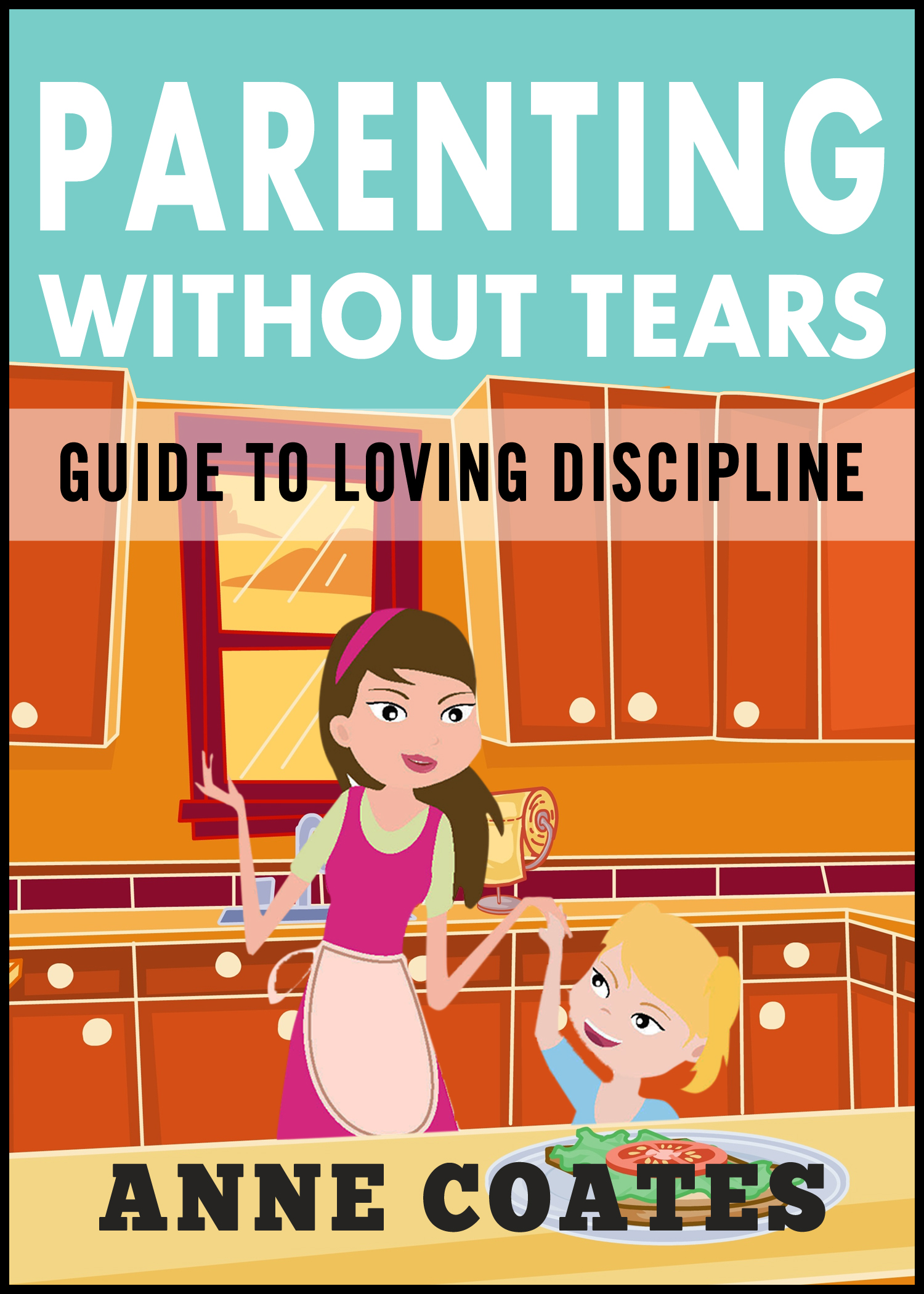 Parenting Without Tears Guide to Loving Discipline