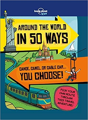 Around the World in 50 Ways Lonely Planet Kids