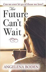 The Future Can't Wait by Angelena Boden